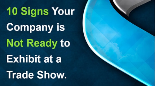 10 SIGNS YOUR COMPANY IS NOT READY FOR A TRADE SHOW (kiosque d'exposition)