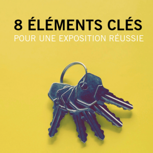 8 éléments clefs pour une exposition réussie